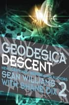 Geodesica Descent ebook by Sean Williams, Shane Dix
