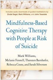Mindfulness-Based Cognitive Therapy with People at Risk of Suicide - Working with People at Risk of Suicide ebook by Melanie Fennell, PhD, Thorsten Barnhofer,...