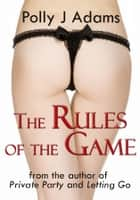 The Rules of the Game ebook by Polly J Adams