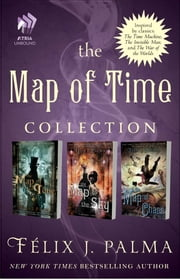 The Map of Time Collection - Map of Time, Map of the Sky, and Map of Chaos ebook by Félix J. Palma