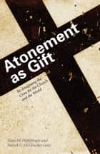 Atonement as Gift ebook by Katie M Heffelfinger,Patrick G McGlinchey