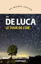 Le tour de l'oie ebook by Erri De Luca, Danièle Valin