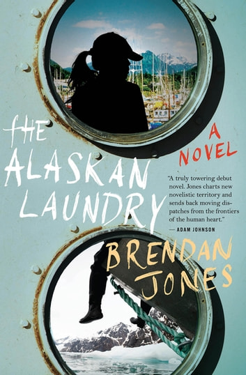 The Alaskan Laundry - A Novel ebook by Brendan Jones