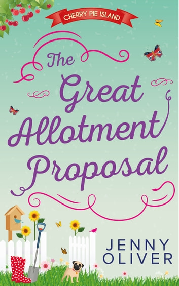 The Great Allotment Proposal (Cherry Pie Island, Book 3) ebook by Jenny Oliver