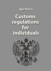 Russian Federation. Customs regulations for individuals. ebook by Igor Petrov