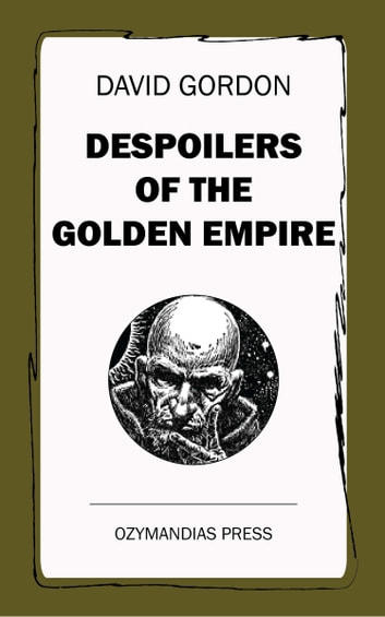 Despoilers of the Golden Empire ebook by David Gordon