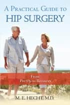 A Practical Guide to Hip Surgery ebook by M.E. Hecht