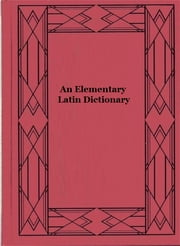 An Elementary Latin Dictionary ebook by Charlton Thomas Lewis