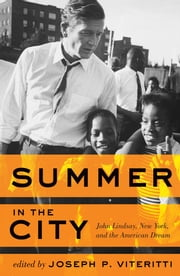 Summer in the City - John Lindsay, New York, and the American Dream ebook by