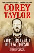 A Funny Thing Happened On The Way To Heaven ebook by Corey Taylor