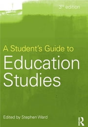 A Student's Guide to Education Studies ebook by Stephen Ward