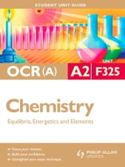 OCR(A) A2 Chemistry Student Unit Guide: Unit F325 Equilibria, Energetics and Elements - Student Unit Guide ebook by Mike Smith