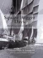 Square Rigger Days - Autobiographies of Sail ebook by Charles W. Domvillefife, Robert D. Foulke