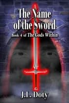 The Name of the Sword - Book 4 of The Gods Within ebook by
