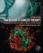 DNA Repair in Cancer Therapy - Molecular Targets and Clinical Applications ebook by Melissa L. Fishel, Mark R. Kelley, PhD