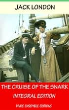 The Cruise of the Snark, With detailed Biography - Integral Edition ebook by Jack London