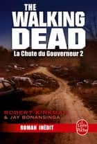 La Chute du Gouverneur (The Walking Dead Tome 3, Volume 2) eBook by Robert Kirkman, Jay Bonansinga