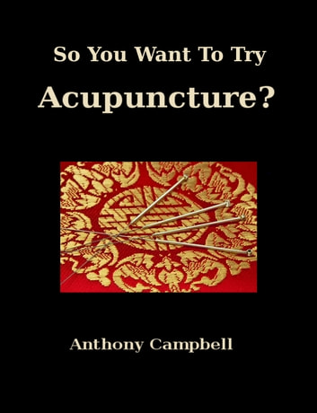 So You Want To Try Acupuncture? ebook by Anthony Campbell