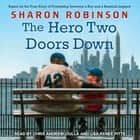 The Hero Two Doors Down - Based on the True Story of Friendship Between a Boy and a Baseball Legend audiolibro by Sharon Robinson, Chris Ciulla, Lisa Reneé Pitts