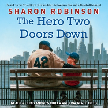 The Hero Two Doors Down - Based on the True Story of Friendship Between a Boy and a Baseball Legend audiobook by Sharon Robinson