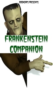 Frankenstein; or, The Modern Prometheus Companion (Includes Study Guide, Complete Unabridged Book, Historical Context, Biography and Character Index)(Annotated) ebook by BookCaps