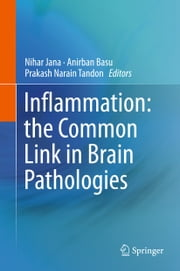 Inflammation: the Common Link in Brain Pathologies ebook by Nihar Jana,Anirban Basu,Prakash Narain Tandon