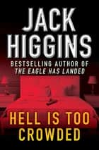 Hell Is Too Crowded ebook by Jack Higgins