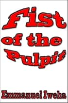 Fist of The Pulpit ebook by Emmanuel Iweha