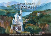 Germany - Exceptional Places to Stay & Itineraries ebook by Karen Brown,Clare Brown
