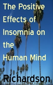 The Positive Effects of Insomnia on the Human Mind ebook by Mike Richardson