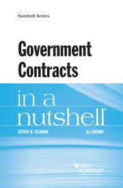 Government Contracts in a Nutshell ebook by Steven Feldman