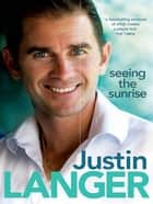 Seeing the Sunrise ebook by Justin Langer