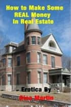 Sinful Erotica: How to Make Some Real Money in Real Estate ebook by Gina Martin