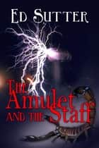The Amulet And The Staff ebook by Ed Sutter