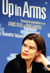 Up in Arms - Pursuing Accountability for the Arms Deal in Parliament ebook by Raenette Taljaard