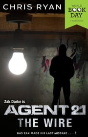 Agent 21: The Wire - World Book Day ebook by Chris Ryan