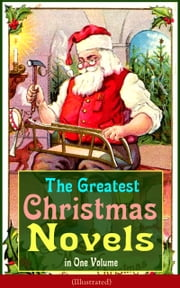 The Greatest Christmas Novels in One Volume (Illustrated) - Life and Adventures of Santa Claus, The Romance of a Christmas Card, The Little City of Hope, The Wonderful Life, Little Women, Anne of Green Gables, Little Lord Fauntleroy, Peter Pan… ebook by J. M. Barrie,Charles Dickens,Johanna Spyri,Louisa May Alcott,L. Frank Baum,Frances Hodgson Burnett,Lucy Maud Montgomery,George MacDonald,Mary Louisa Molesworth,Martha Finley,Abbie Farwell Brown,Anna Sewell,Hesba Stretton,Frances Browne,Kate Douglas Wiggin,Kenneth Grahame