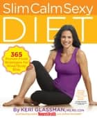 Slim Calm Sexy Diet: 365 Proven Food Strategies for Mind/Body Bliss ebook by Keri Glassman