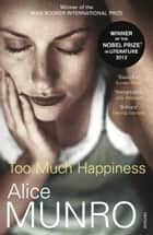 Too Much Happiness ebook by Alice Munro