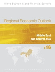 Regional Economic Outlook, October 2016, Middle East and Central Asia ebook by International Monetary Fund. Middle East and Central Asia Dept.