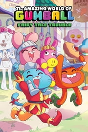 The Amazing World of Gumball Original Graphic Novel Vol. 1: Fairy Tale Trouble ebook by Megan Brennan, Katy Farina