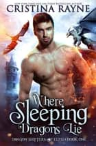 Where Sleeping Dragons Lie - Dragon Shifters of Elysia, #1 ebook by Cristina Rayne