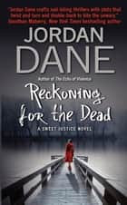 Reckoning for the Dead - A Sweet Justice Novel ebook by Jordan Dane