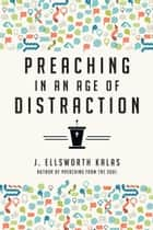 Preaching in an Age of Distraction ebook by J. Ellsworth Kalas