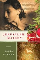 Jerusalem Maiden ebook by Talia Carner