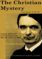 The Christian Mystery: Lecture 8 of 18 ebook by Rudolf Steiner