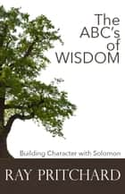 The ABC's of Wisdom ebook by Ray Pritchard