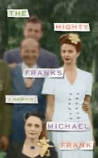 The Mighty Franks: A Memoir ebook by Michael Frank
