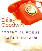 Essential Poems (To Fall in Love With) ebook by Daisy Goodwin