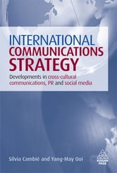 International Communications Strategy - Developments in Cross-Cultural Communications, PR and Social Media ebook by Yang-May Ooi,Silvia Cambié